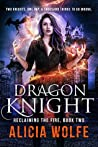 Dragon Knight (Reclaiming the Fire, #2)