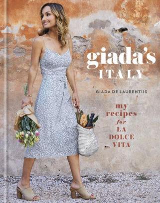Giada's Italy: My Recipes for La Dolce Vita: A Cookbook