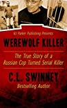 Werewolf Killer: The True Story of a Russian Cop turned Serial Killer (Detectives True Crime Cases Book 8)