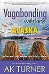 Vagabonding with Kids: Alaska