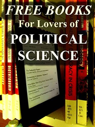 Free Books for Lovers of Political Science: Over 100 Free, Downloadable Books on Political Science (Free Books for Your Digital Library Book 5)