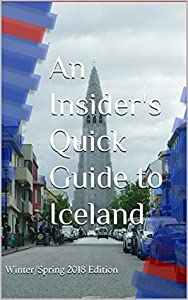 An Insider's Quick Guide to Iceland: Winter/Spring 2018 Edition