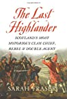 The Last Highlander: Scotland's Most Notorious Clan-Chief, Rebel and Double-Agent