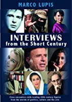 Interviews from the Short Century: Close encounters with leading 20th century figures from the worlds of politics, culture and the arts