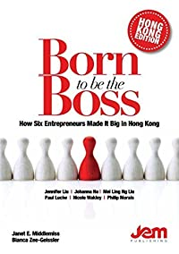 Born to be The Boss: How Six Entrepreneurs Made it Big in Hong Kong