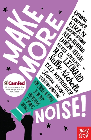 Make More Noise!: New Stories in Honour of the 100th Anniversary of Women's Suffrage