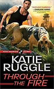 Through the Fire (Rocky Mountain K9 Unit, #4)