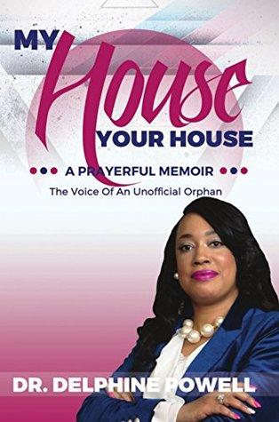My House Your House: A Prayerful Memoir: The Voice Of An Unofficial Orphan