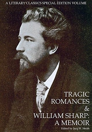 TRAGIC ROMANCES & WILLIAM SHARP: A MEMOIR: (Special Edition/Translation)