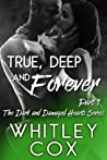 True, Deep and Forever: Part 1 (Dark and Damaged Hearts #5)