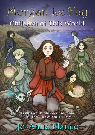 Morgan Le Fay: Children of This World (Fata Morgana: Child Of The Moon Book 2)