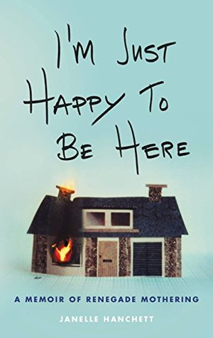 I'm Just Happy to Be Here by Janelle Hanchett