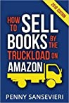 How to Sell Books by the Truckload on Amazon: Master Amazon & Sell More Books!