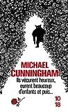 Ils vécurent heureux, eurent beaucoup d'enfants et puis... by Michael Cunningham
