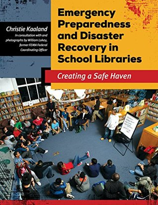 Emergency Preparedness and Disaster Recovery in School Libraries: Creating a Safe Haven: Creating a Safe Haven