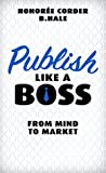 Publish Like a Boss: From Mind to Market