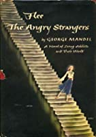Flee the Angry Strangers: A Novel of Drug Addicts and Their World.