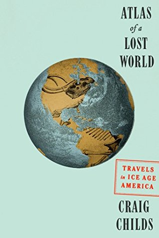 Atlas of a Lost World by Craig Childs