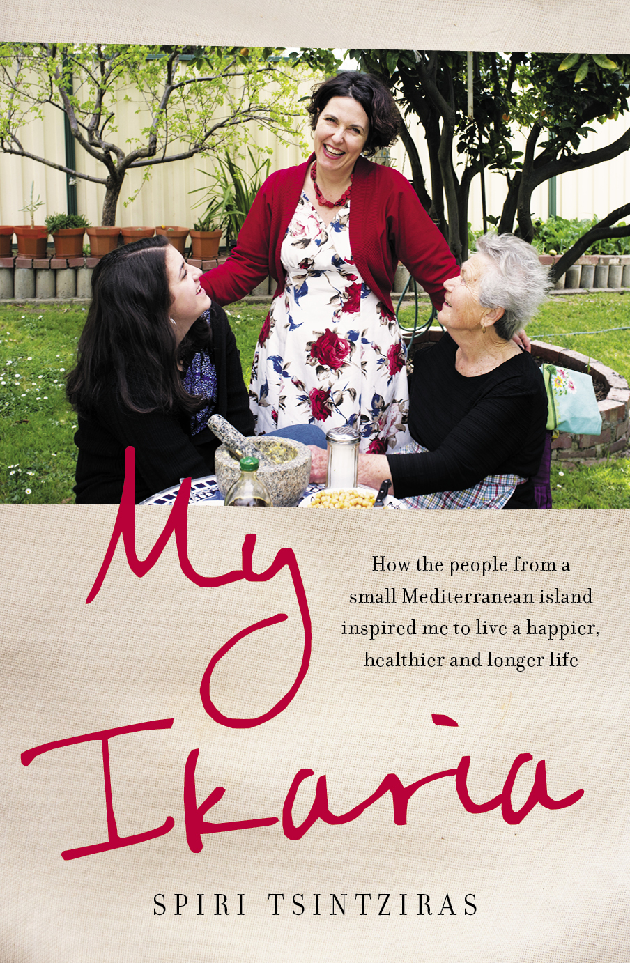 My Ikaria How the people from a small Mediterranean island inspired me to live a happier, healthier and longer life