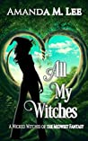 All My Witches (A Wicked Witches of the Midwest Fantasy, #5)