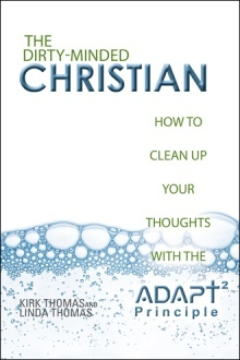 The Dirty-Minded Christian: How to Clean Up Your Thoughts with the Adapt2 Principle