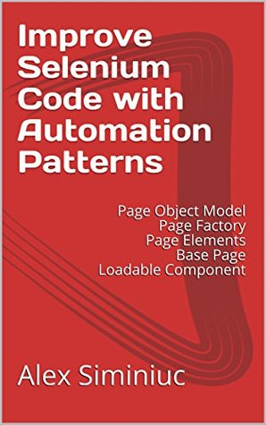 Improve Selenium Code with Automation Patterns by Alex Siminiuc