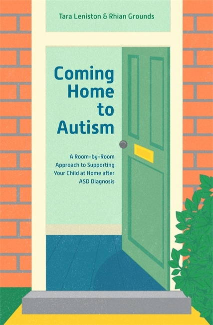 Coming Home to Autism A Room-by-Room Approach to Supporting Your Child at Home after ASD Diagnosis
