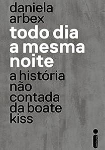 Todo dia a mesma noite: a história não contada da Boate Kiss