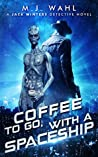 Coffee To Go, With a Spaceship (Jack Winters, Detective #2)