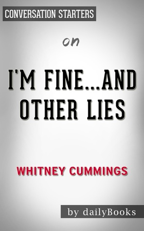 I'm Fine…And Other Lies by Whitney Cummings | Conversation Starters