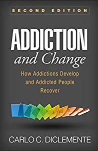 Addiction and Change, Second Edition: How Addictions Develop and Addicted People Recover