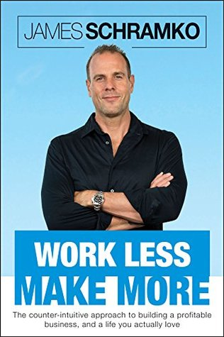 Work Less, Make More by James Schramko