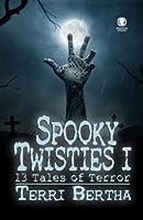 Spooky Twisties I: 13 Tales of Terror (Volume 1)