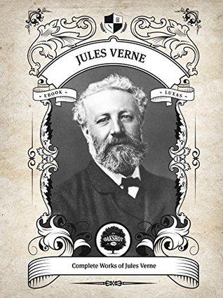 Oakshot Complete Works of Jules Verne (Illustrated/Inline Footnotes) (Classics Book 20)