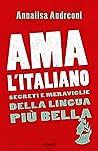 Ama l'italiano: Cosa perdiamo se perdiamo l'italiano