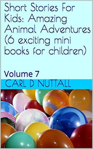 Short Stories For Kids: Amazing Animal Adventures (6 exciting mini books for children): Volume 7