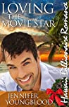 Loving the Movie Star (Hawaii Billionaire Romance Book 6)