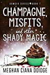 Champagne, Misfits, and Other Shady Magic by Meghan Ciana Doidge