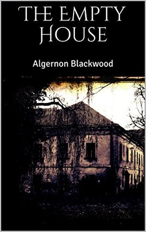 The Empty House by Algernon Blackwood