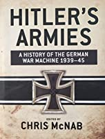 Hitler's Armies: A history of the German War Machine 1939–45 by