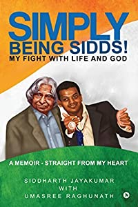 Simply Being Sidds! : My Fight with Life and God