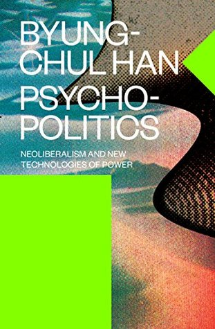 Psychopolitics: Neoliberalism and New Technologies of Power
