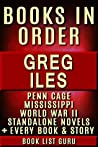 Greg Iles Books in Order: Penn Cage series, Natchez Burning trilogy, Mississippi books, World War II books, all standalone novels and nonfiction. (Series Order Book 30)