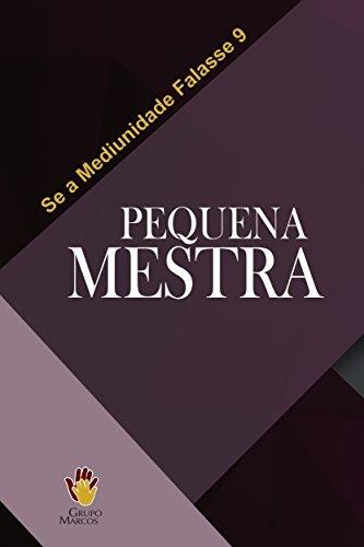 Pequena Mestra (Se a Mediunidade Falasse Livro 9)  by  Grupo Marcos