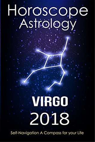 Horoscope & Astrology 2018 : Virgo : The Complete Guide from