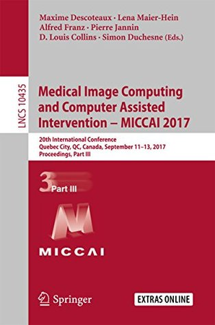 Medical Image Computing and Computer-Assisted Intervention − MICCAI 2017: 20th International Conference, Quebec City, QC, Canada, September 11-13, 2017, ... Part III (Lecture Notes in Computer Science)