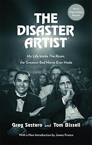 The Disaster Artist: My Life Inside The Room, the Greatest Bad Movie Ever Made