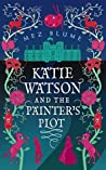 Katie Watson and the Painter's Plot (Katie Watson Mysteries in Time #1)