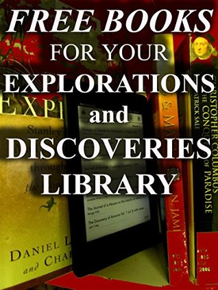 Free Books for Your Explorations and Discoveries Library: Over 100 Downloadable True Adventures Books For You to Enjoy (Free Books for Your Digital Library Book 6)