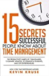 15 Secrets Successful People Know About Time Management [Paperback] Kevin Kruse